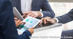 Business Capital Solutions In Canada: Accessing Right Cash Flow & Commercial Financing
